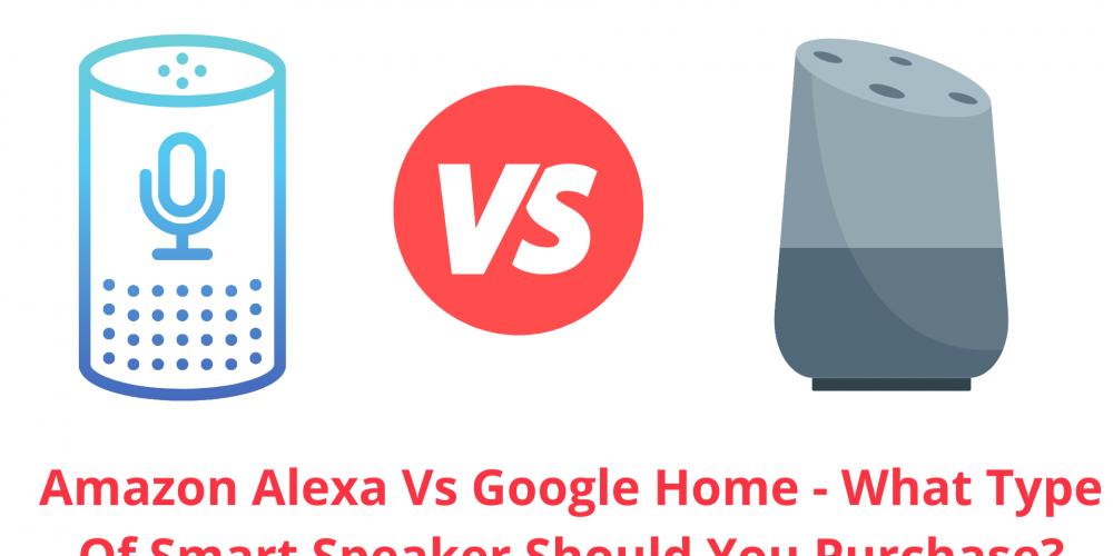 Amazon Alexa Vs Google Home | Which Smart Speaker Should Purchase?