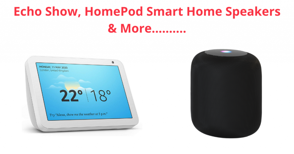 Echo Show, HomePod Smart Home Speakers & More