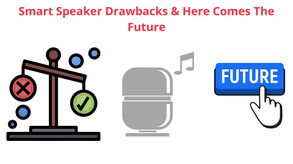 Smart Speaker Drawbacks & Here Comes The Future