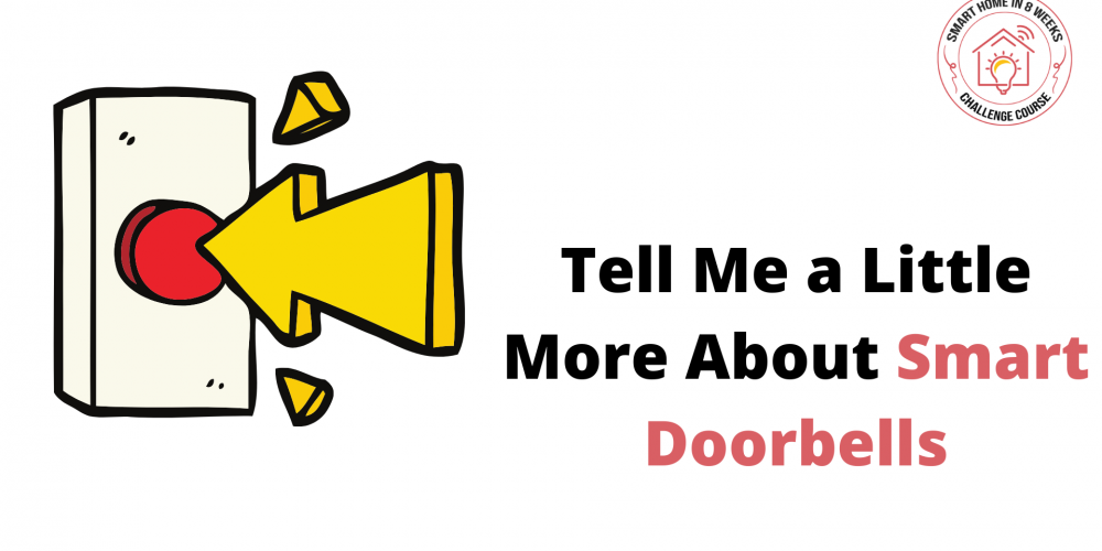 Tell Me a Little More About Smart Doorbells.