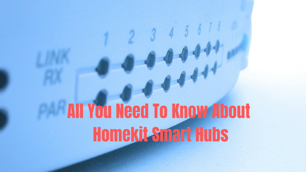 All You Need To Know About Homekit Hubs