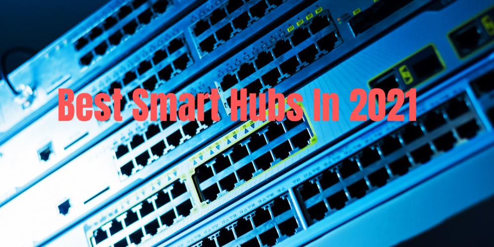 Best Smart Hubs In 2021