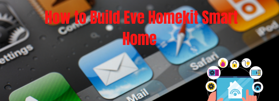 How to Make Eve Smart Home Automation? | Eve Homekit Technologies