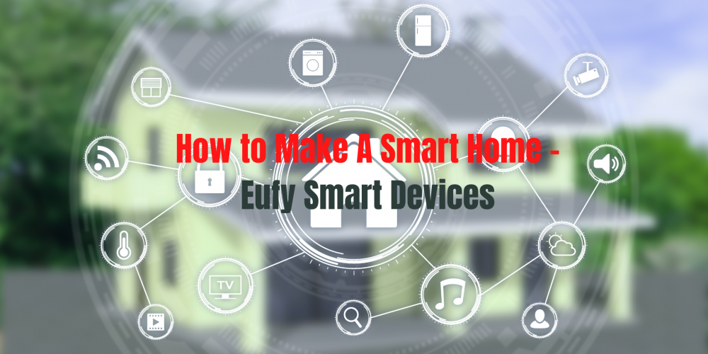 How to Make A Smart Home - Eufy Smart Devices