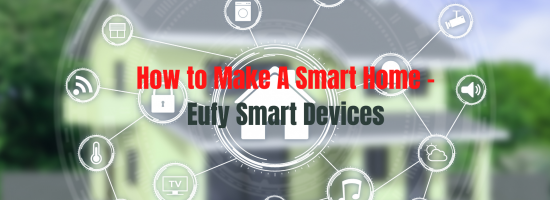 How to Make a Eufy Smart Home Automation? | Eufy Smart Devices Specs