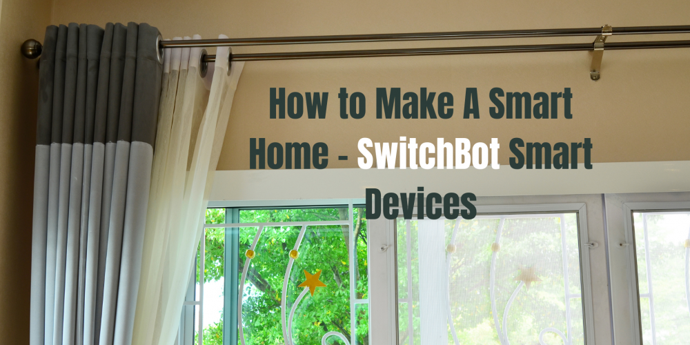 How to Make A Smart Home - SwitchBot Smart Devices