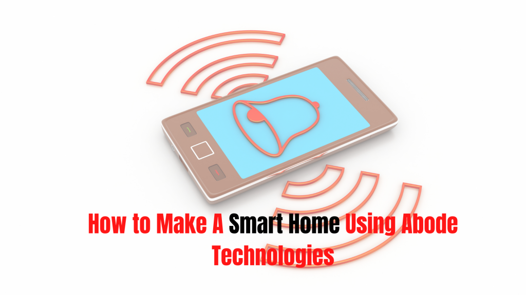 How to Make A Smart Home Using Abode Technologies