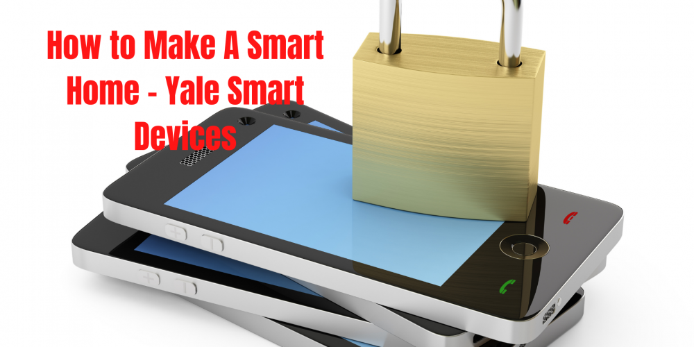 How to Make A Smart Home - Yale Smart Devices