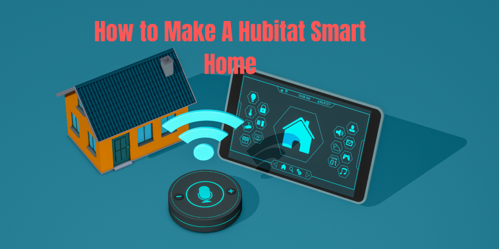How to Make Hubitat Smart Home? | Hubitat Home Automation Setup