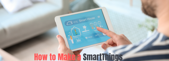 How to Make Samsung Smartthings Smart Home Automation System?