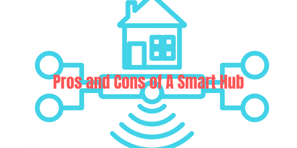 Pros & Cons of Smart Hub | Benefits & Disadvantages of Smart Home