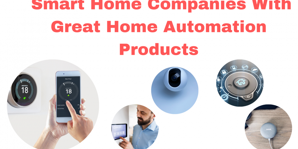 Smart Home Companies With Great Home Automation Products
