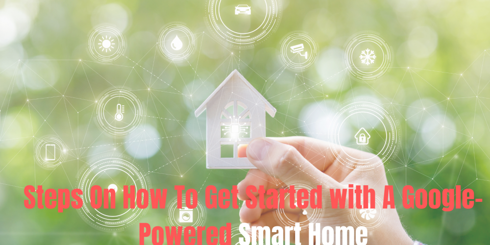Steps on How to Get Started With a Google-Powered Smart Home