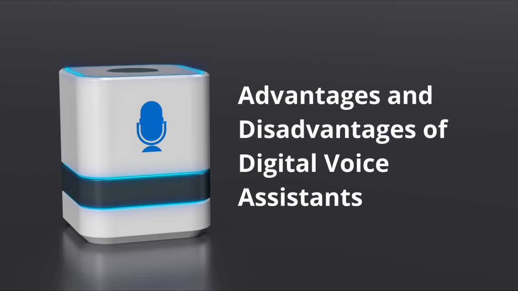 Advantages and Disadvantages of Digital Voice Assistants