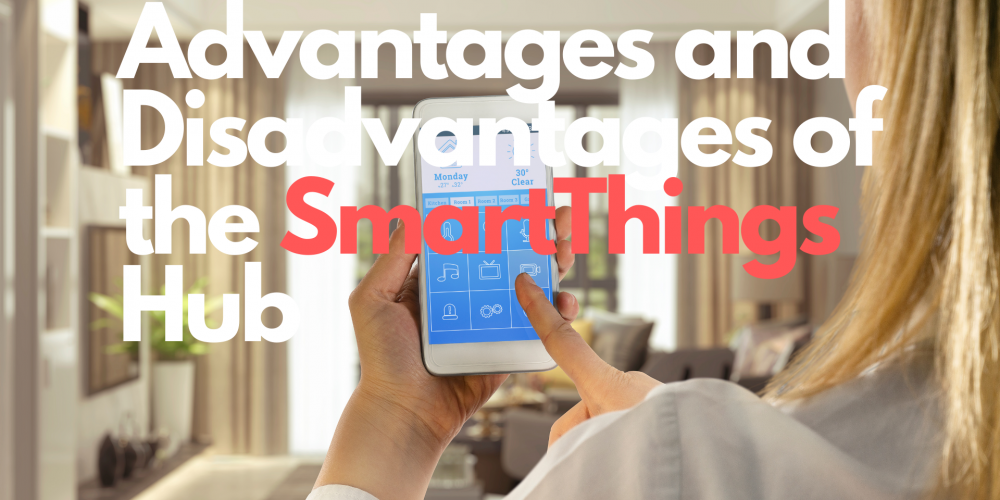 Advantages and Disadvantages of the SmartThings Hub