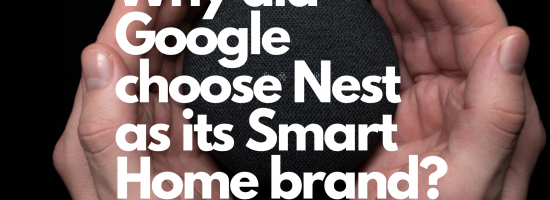 Why did Google choose Nest as its Smart Home brand?